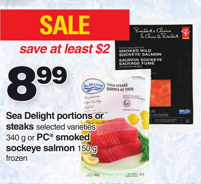 Sea Delight Portions Or Steaks 340 G Or PC Smoked Sockeye Salmon 150 G