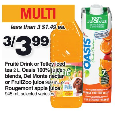 Fruité Drink Or Tetley Iced Tea 2 L - Oasis 100% Juice Blends - Del Monte Nectar Or Fruitzoo Juice 960 Ml Or Rougemont Apple Juice 945 Ml