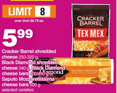 Cracker Barrel Shredded Cheese 250-320 G - Black Diamond Shredded Cheese 340 G - Black Diamond Cheese Bars 400/450 G Or Saputo Mozzarellissima Cheese Bars 500 G