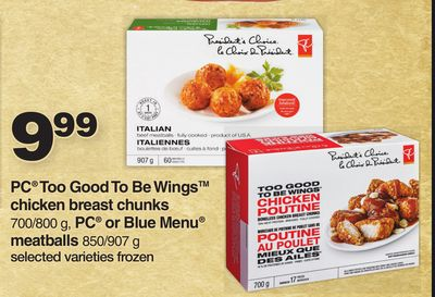 PC Too Good To Be Wings Chicken Breast Chunks 700/800 G - PC Or Blue Menu Meatballs 850/907 G