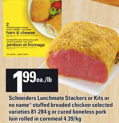 Schneiders Lunchmate Stackers Or Kits Or No Name Stuffed Breaded Chicken 81-284 G Or Cured Boneless Pork Loin Rolled In Cornmeal