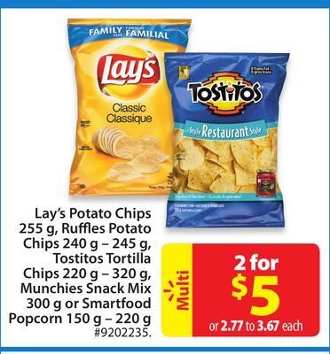 Lay's Potato Chips 255 g - Ruffles Potato Chips 240 g – 245 g - Tostitos Tortilla Chips 220 g – 320 g - Munchies Snack Mix 300 g or Smartfood Popcorn 150 g – 220 g