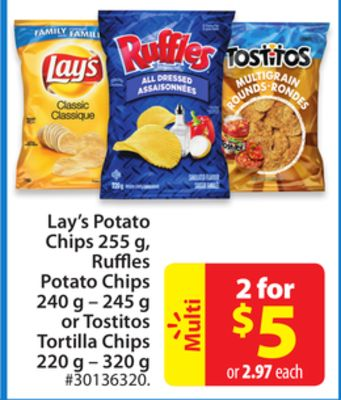 Lay's Potato Chips 255 Gruffles Potato Chips 240 g – 245 g or Tostitos Tortilla Chips220 g – 320 g