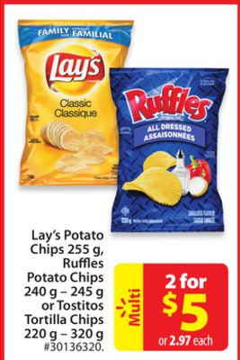 Lay's Potato Chips 255 Gruffles Potato Chips240 g – 245 g or Tostitos Tortilla Chips 220 g – 320 g