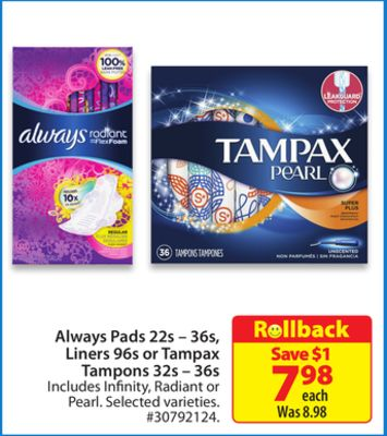 Always Pads 22s – 36s Liners - 96s or Tampax Tampons 32s – 36s
