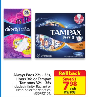 Always Pads 22s – 36s - Liners 96s or Tampax Tampons 32s –36s