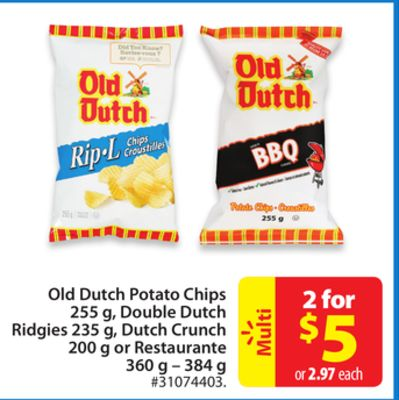 Old Dutch Potato Chip255s g - Double Dutch Ridgies 235 g - Dutch Crunch 200 g or Restaurante 360 g – 384 g