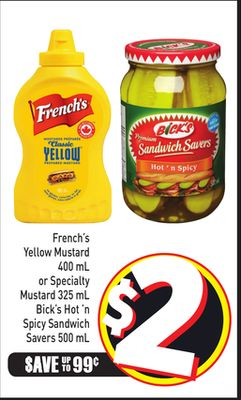 French's Yellow Mustard 400 mL or Specialty Mustard 325 mL Bick's Hot 'N Spicy Sandwich Savers 500 mL