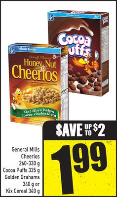 General Mills Cheerios 260-330 g .Cocoa Puffs 335 g .Golden Grahams 340 g or Kix Cereal 340 g
