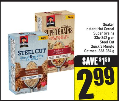 Quaker Instant Hot Cereal Super Grains 336-342 g or Steel Cut Quick 3 Minute Oatmeal 368-384 g
