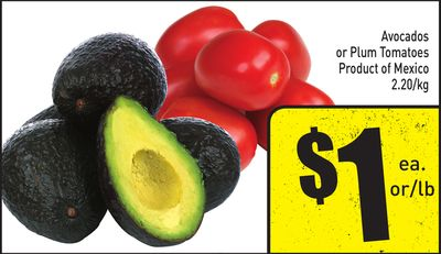 Avocados or Plum Tomatoes Product of Mexico 2.20/kg