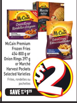 Mccain Premium Frozen Fries 454-800 g or Onion Rings 397 g or Marché Harvest Pockets