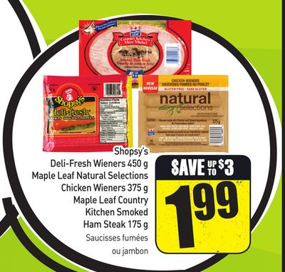 Shopsy's Deli-fresh Wieners 450 g - Maple Leaf Natural Selections Chicken Wieners 375 g - Maple Leaf Country Kitchen Smoked Ham Steak 175 g