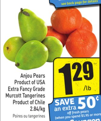 Anjou Pears Product of USA Extra Fancy Grade Murcott Tangerines Product of Chile 2.84/kg