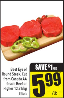 Beef Eye of Round Steak - Cut From Canada Aa Grade Beef or Higher 13.21/kg