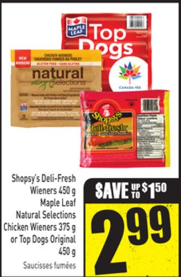 Shopsy's Deli-fresh Wieners 450 g Maple Leaf Natural Selections Chicken Wieners 375 g or Top Dogs Original 450 g