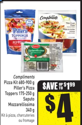Compliments Pizza Kit 680-900 g Piller's Pizza Toppers 175-250 g Saputo Mozzarellissima 340 g