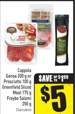 Cappola Genoa 200 g or Prosciutto 100 g Greenfield Sliced Meat 175 g Freybe Salami 250 g