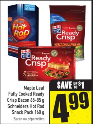 Maple Leaf Fully Cooked Ready Crisp Bacon 65-85 g Schneiders Hot Rod Snack Pack 160 g