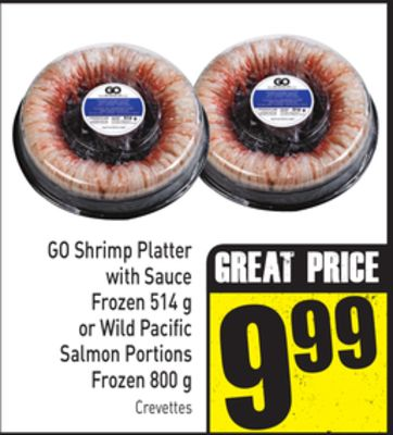 Go Shrimp Platter With Sauce Frozen 514 g or Wild Pacific Salmon Portions Frozen 800 g