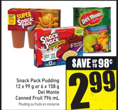 Snack Pack Pudding 12 X 99 g or 6 X 158 g Del Monte Canned Fruit 796 mL