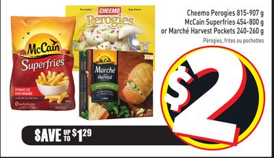 Cheemo Perogies 815-907 g Mccain Superfries 454-800 g or Marché Harvest Pockets 240-260 g