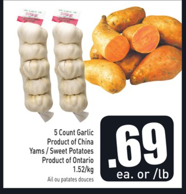 5 Count Garlic Product of China Yams / Sweet Potatoes Product of Ontario 1.52/kg