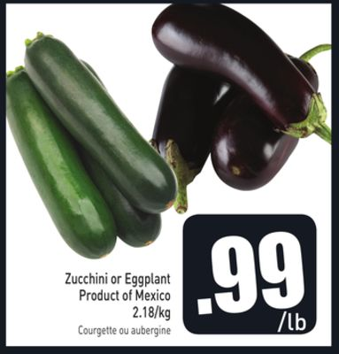Zucchini or Eggplant Product of Mexico 2.18/kg