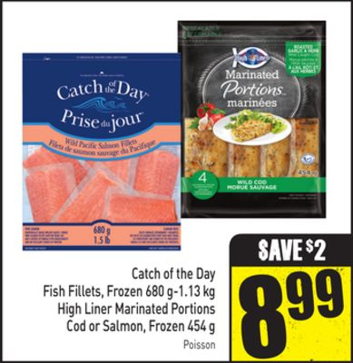 Catch of The Day Fish Fillets - Frozen 680 G-1.13 Kg High Liner Marinated Portions Cod or Salmon - Frozen 454 g
