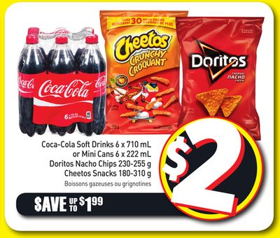 Coca-cola Soft Drinks 6 X 710 mL or Mini Cans 6 X 222 mL Doritos Nacho Chips 230-255 g Cheetos Snacks 180-310 g