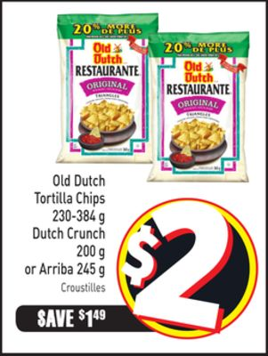 Old Dutch Tortilla Chips 230-384 g Dutch Crunch 200 g or Arriba 245 g