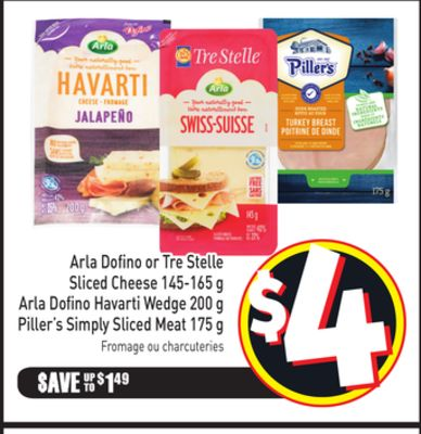 Arla Dofino or Tre Stelle Sliced Cheese 145-165 g Arla Dofino Havarti Wedge 200 g Piller's Simply Sliced Meat 175 g