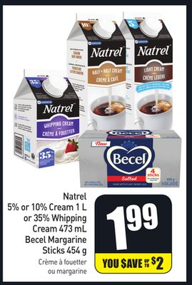 Natrel 5% or 10% Cream 1 L or 35% Whipping Cream 473 mL Becel Margarine Sticks 454 g