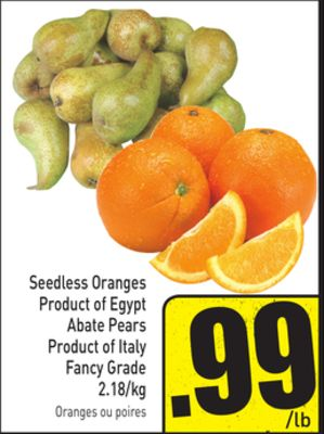 Seedless Oranges Product of Egypt Abate Pears Product of Italy Fancy Grade 2.18/kg