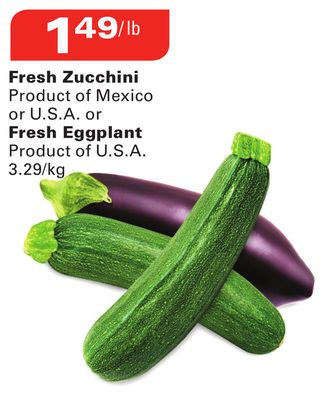 Fresh Zucchini Product of Mexico or U.S.A. or Fresh Eggplant Product of U.S.A.