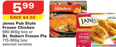 Janes Pub Style Frozen Chicken 680-800g Box or St. Hubert Frozen Pie 715-800g Box