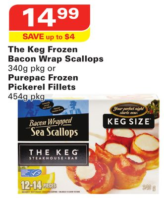 The Keg Frozen Bacon Wrap Scallops 340g Pkg or Purepac Frozen Pickerel Fillets 454g Pkg