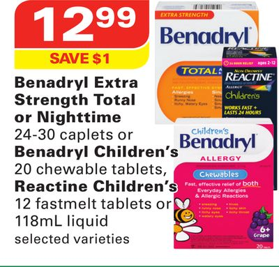Benadryl Extra Strength Total or Nighttime 24-30 Caplets or Benadryl Children's 20 Chewable Tablets - Reactine Children's 12 Fastmelt Tablets or 118ml Liquid