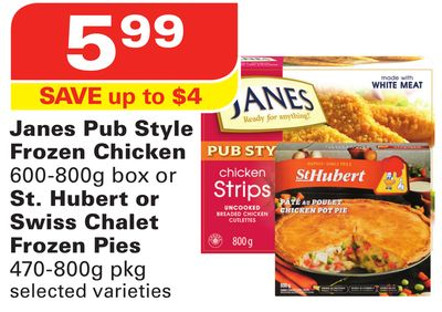 Janes Pub Style Frozen Chicken 600-800g Box or St. Hubert or Swiss Chalet Frozen Pies 470-800g Pkg