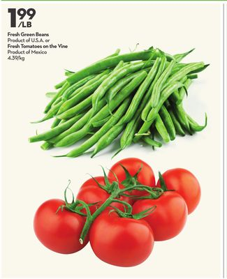 Fresh Green Beans Product of U.S.A. or Fresh Tomatoes On The Vine Product of Mexico