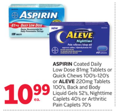 Aspirin Coated Daily Low Dose 81mg Tablets or Quick Chews 100's-120's or Aleve 220mg Tablets 100's - Back and Body Liquid Gels 52's - Nighttime Caplets 40's or Arthritic Pain Caplets 70's