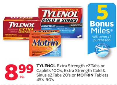 Tylenol Extra Strength Eztabs or Caplets 100's - Extra Strength Cold & Sinus Eztabs 20's or Motrin Tablets 45's-90's - 5 Bonus Air Miles Reward Miles