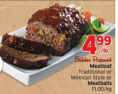 Butcher Prepared Meatloaf - Traditional or Mexican Style or Meatballs 11.00/kg