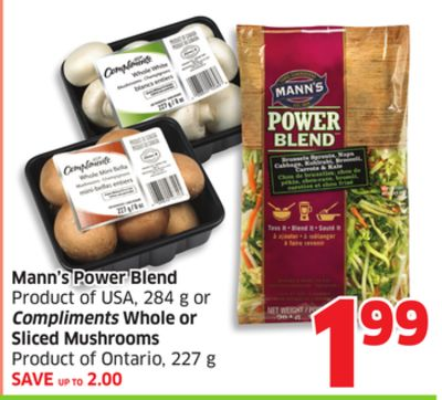 Mann's Power Blend Product of USA - 284 g or Compliments Whole or Sliced Mushrooms Product of Ontario - 227 g