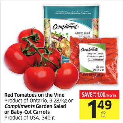 Red Tomatoes On The Vine Product of Ontario - 3.28/kg or Compliments Garden Salad or Baby-cut Carrots Product of USA - 340 g