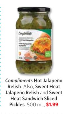 Compliments Hot Jalapeño Relish. Also - Sweet Heat Jalapeño Relish and Sweet Heat Sandwich Sliced Pickles - 500 mL