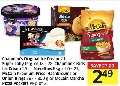 Chapman's Original Ice Cream 2 L - Super Lolly Pkg of 18 - 28 - Chapman's Kids Ice Cream 1.5 L - Novelties Pkg of 6 - 21 - Mccain Premium Fries - Hashbrowns or Onion Rings 397 - 800 g or Mccain Marché Pizza Pockets Pkg of 2