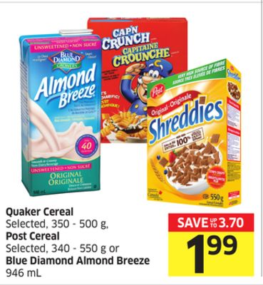 Quaker Cereal Selected - 350 - 500 g - Post Cereal Selected - 340 - 550 g or Blue Diamond Almond Breeze 946 mL
