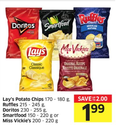 Lay's Potato Chips 170 - 180 g - Ruffles 215 - 245 g - Doritos 230 - 255 g - Smartfood 150 - 220 g or Miss Vickie's 200 - 220 g