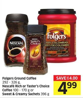 Folgers Ground Coffee 292 - 326 g - Nescafé Rich or Taster's Choice Coffee 100 - 170 g or Sweet & Creamy Sachets 396 g